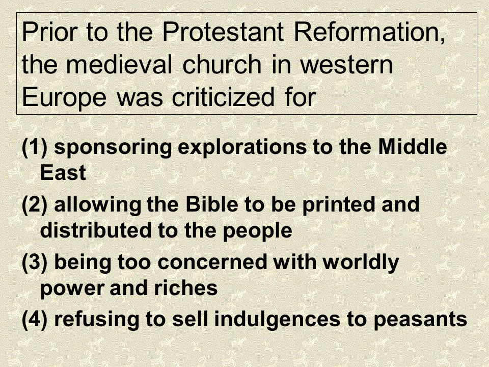 Prior to the Protestant Reformation, the medieval church in western Europe was criticized for
