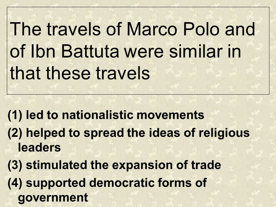 The travels of Marco Polo and of Ibn Battuta were similar in that these travels