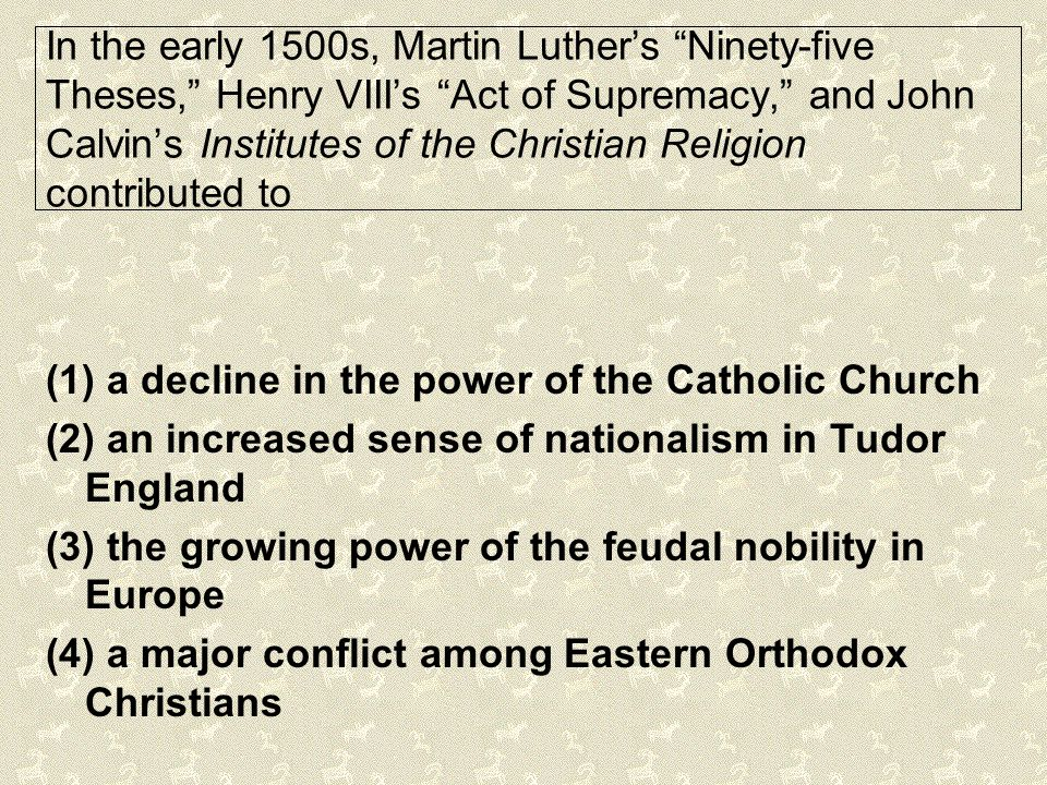 In the early 1500s, Martin Luther's Ninety-five Theses, Henry VIII's Act of Supremacy, and John Calvin's Institutes of the Christian Religion contributed to