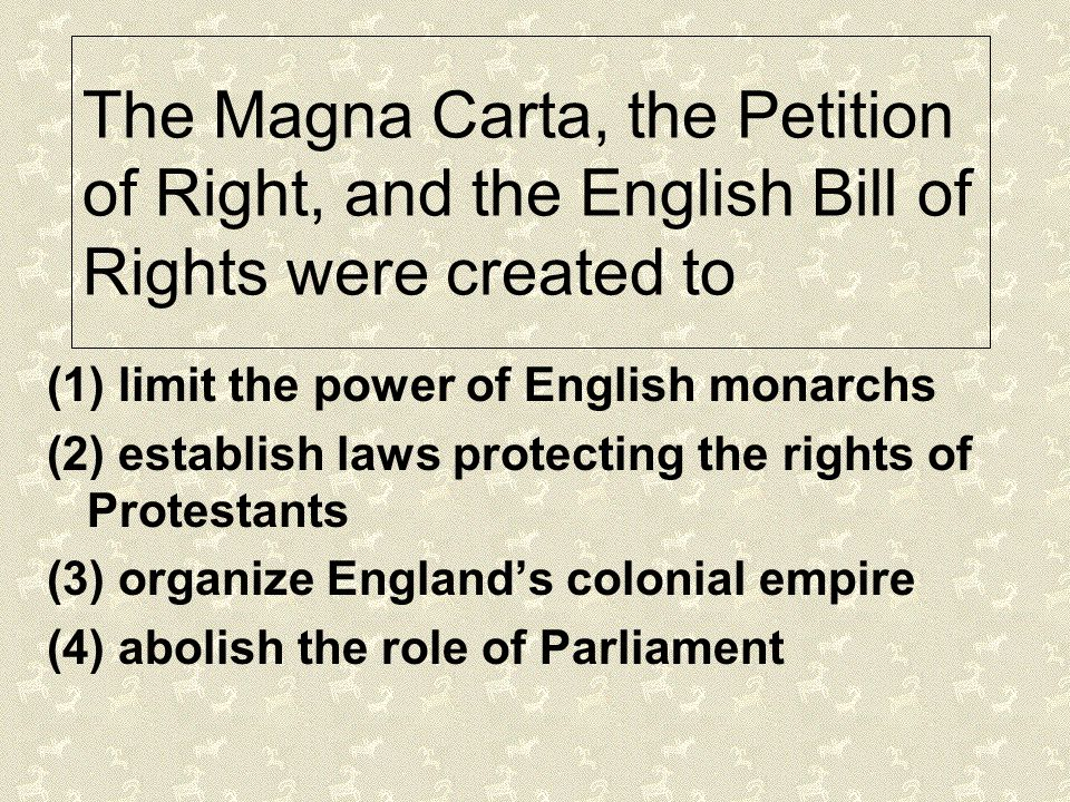 The Magna Carta, the Petition of Right, and the English Bill of Rights were created to