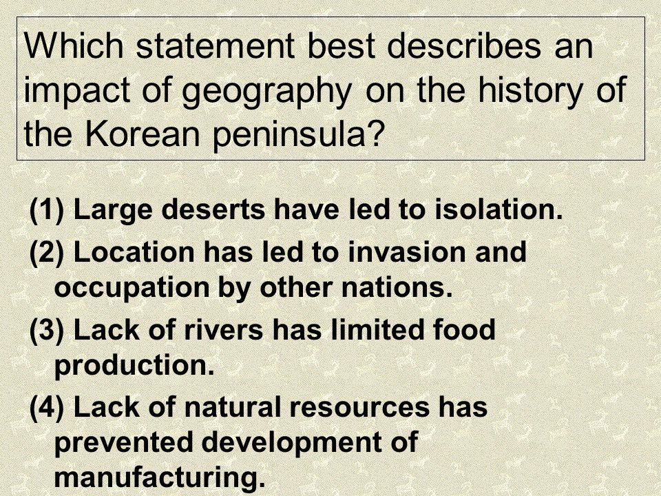 Which statement best describes an impact of geography on the history of the Korean peninsula