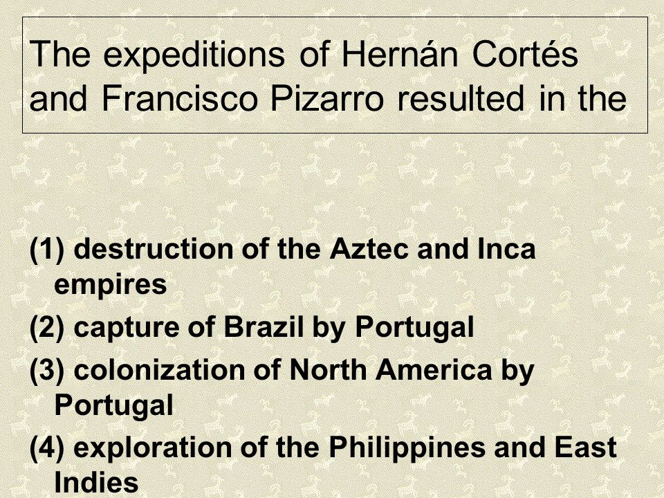 The expeditions of Hernán Cortés and Francisco Pizarro resulted in the
