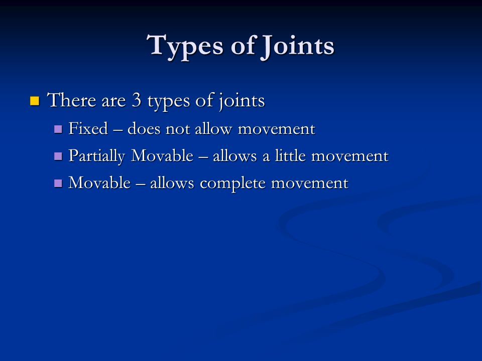 Types of Joints There are 3 types of joints
