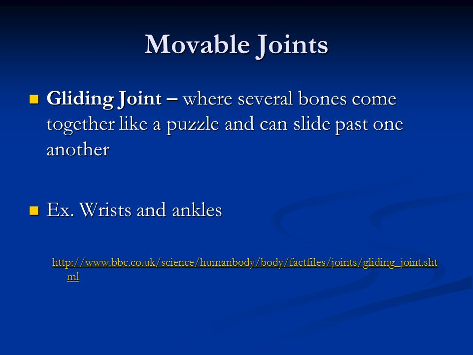 Movable Joints Gliding Joint – where several bones come together like a puzzle and can slide past one another.