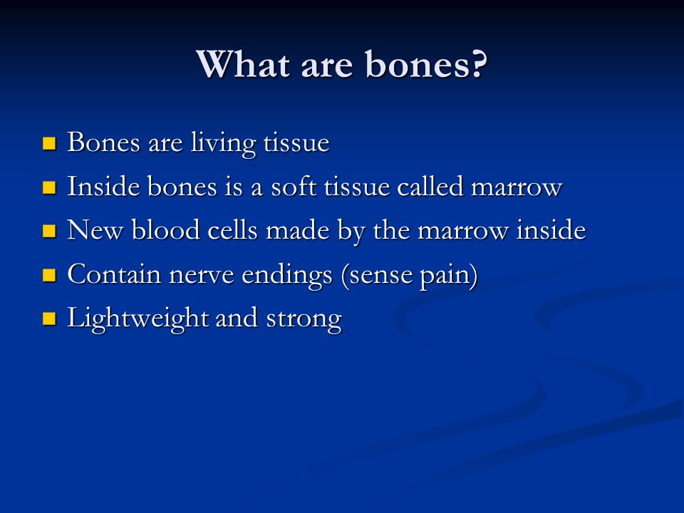What are bones Bones are living tissue