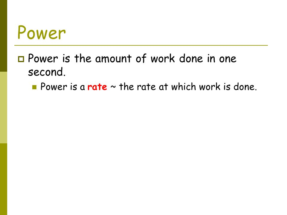 Power Power is the amount of work done in one second.