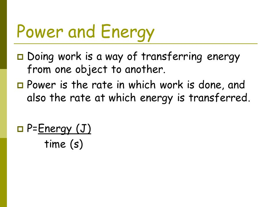 Power and Energy Doing work is a way of transferring energy from one object to another.