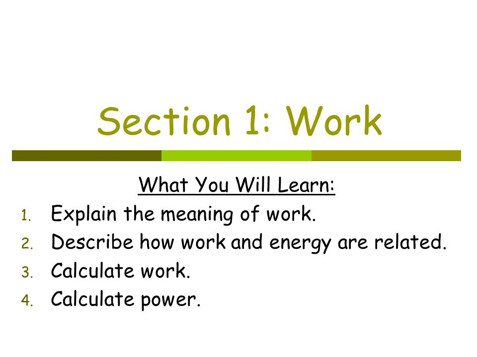 Section 1: Work What You Will Learn: Explain the meaning of work.