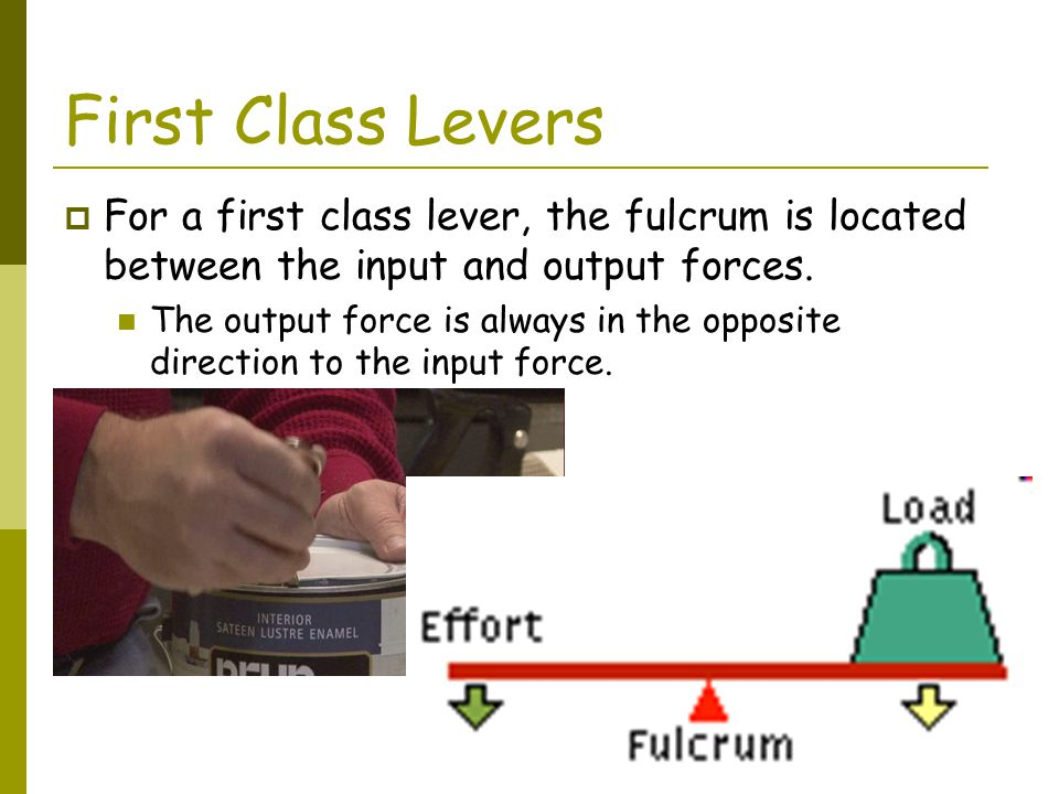 First Class Levers For a first class lever, the fulcrum is located between the input and output forces.