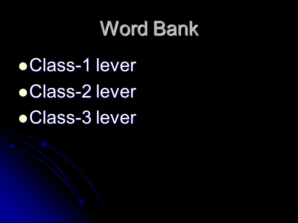 Word Bank Class-1 lever Class-2 lever Class-3 lever