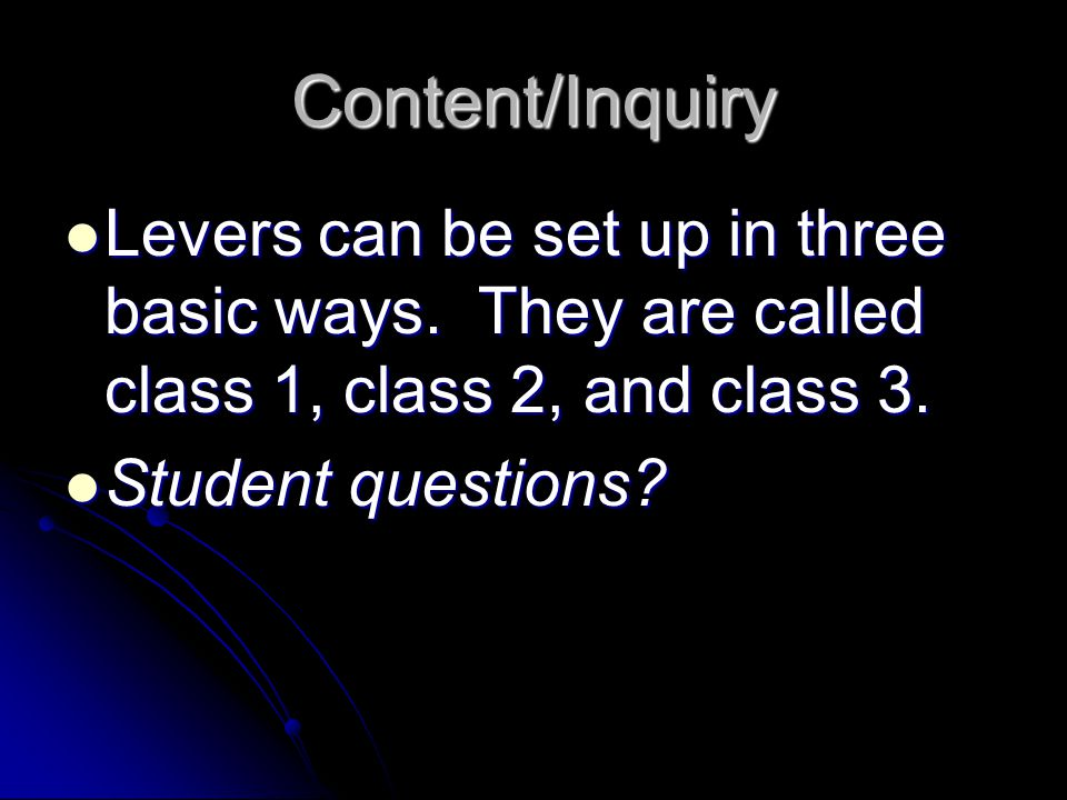 Content/Inquiry Levers can be set up in three basic ways. They are called class 1, class 2, and class 3.