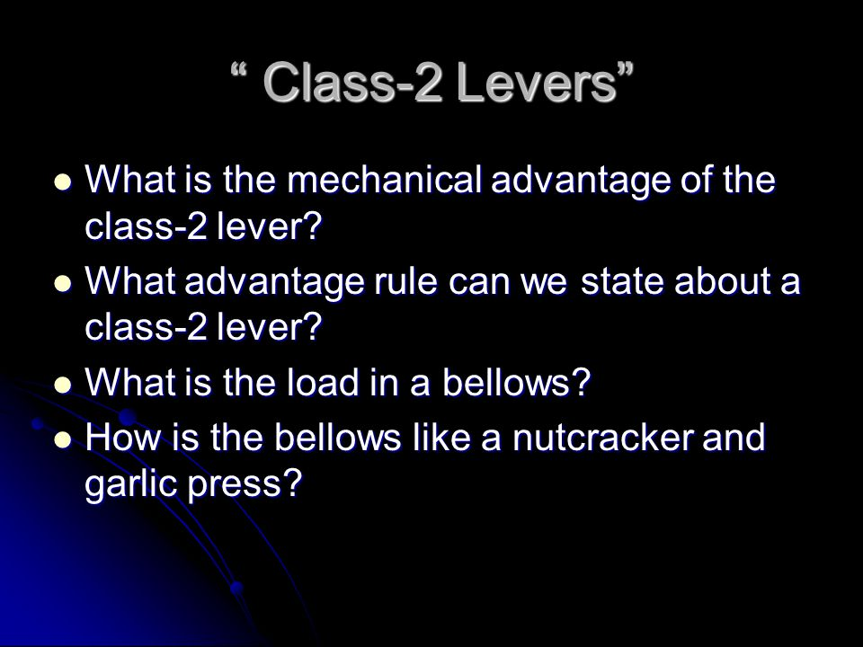Class-2 Levers What is the mechanical advantage of the class-2 lever What advantage rule can we state about a class-2 lever