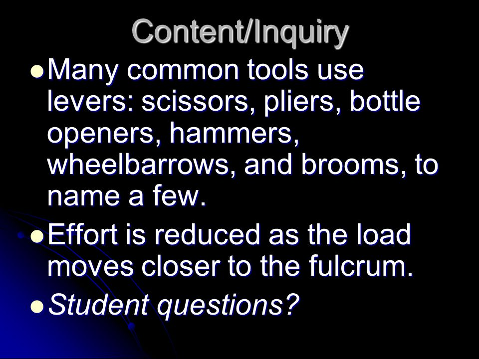 Content/Inquiry Many common tools use levers: scissors, pliers, bottle openers, hammers, wheelbarrows, and brooms, to name a few.