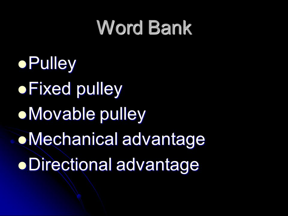Word Bank Pulley Fixed pulley Movable pulley Mechanical advantage
