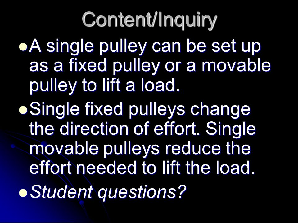 Content/Inquiry A single pulley can be set up as a fixed pulley or a movable pulley to lift a load.