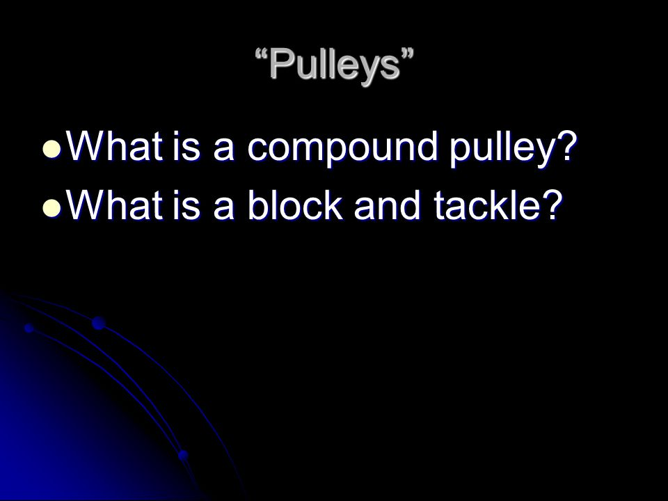 Pulleys What is a compound pulley What is a block and tackle