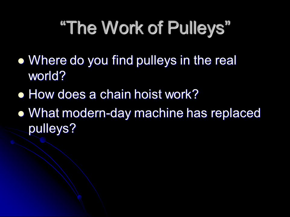 The Work of Pulleys Where do you find pulleys in the real world