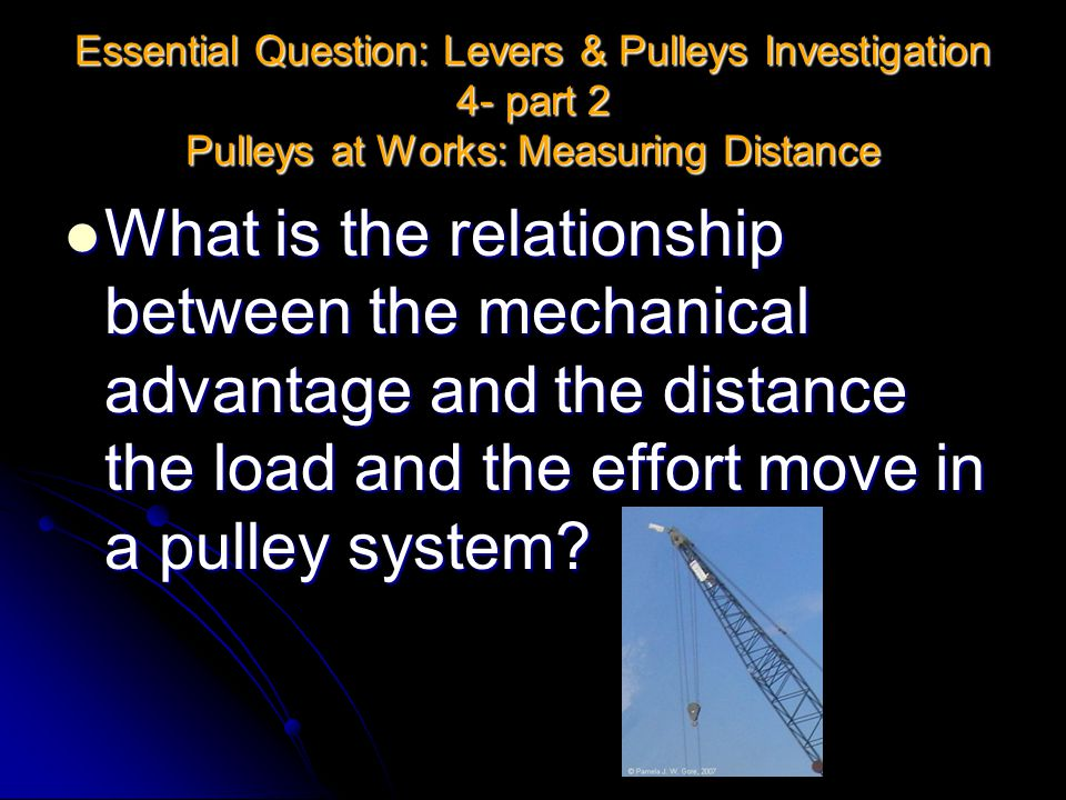 Essential Question: Levers & Pulleys Investigation 4- part 2 Pulleys at Works: Measuring Distance