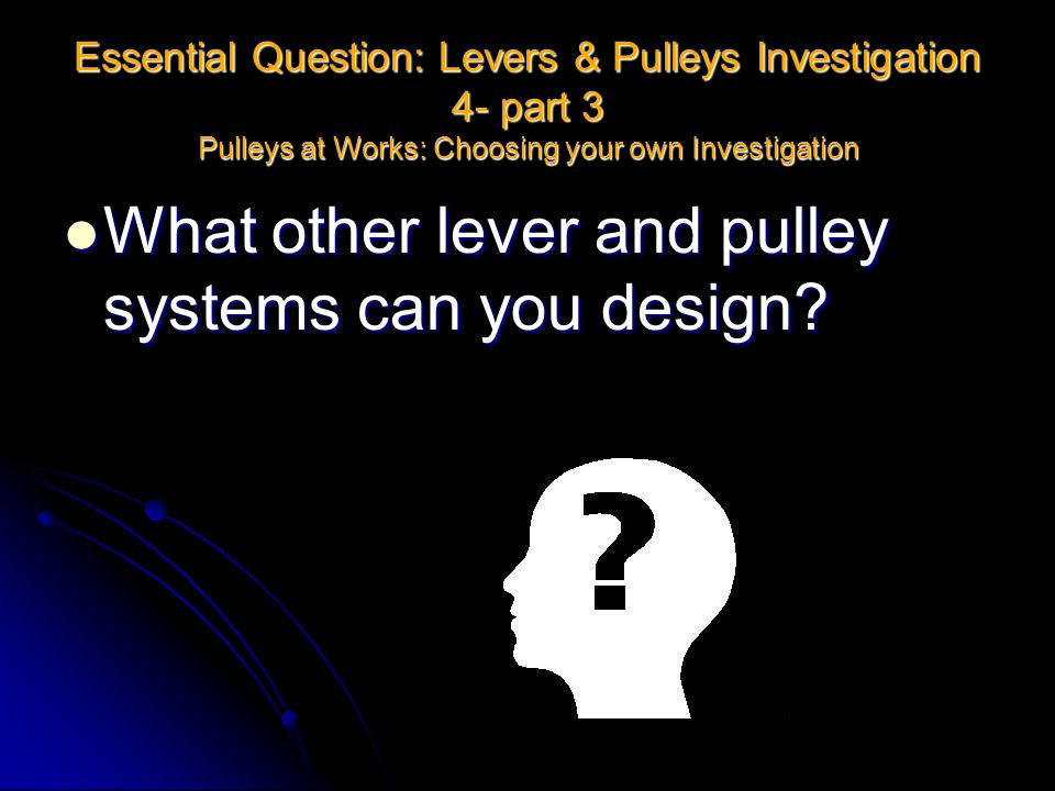 What other lever and pulley systems can you design