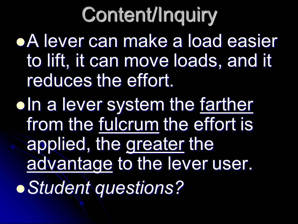 Content/Inquiry A lever can make a load easier to lift, it can move loads, and it reduces the effort.