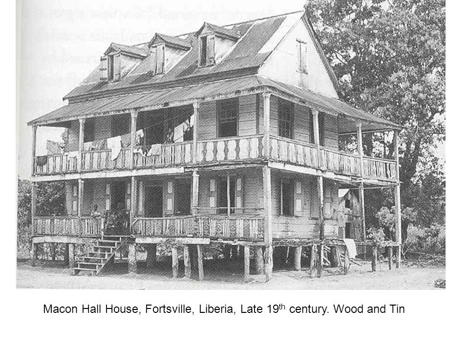 Macon Hall House, Fortsville, Liberia, Late 19th century. Wood and Tin
