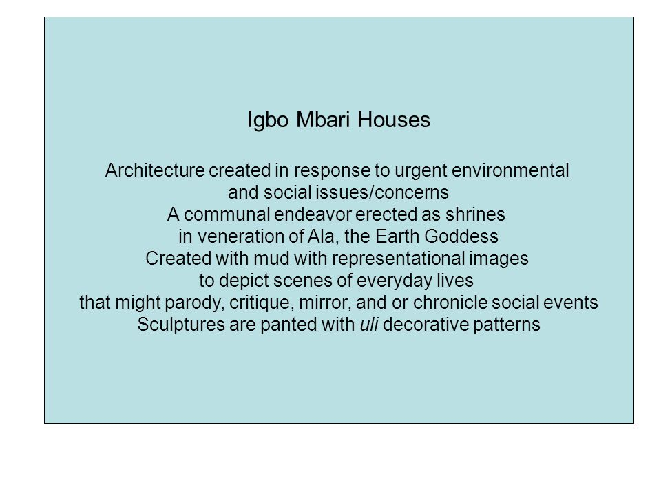 Igbo Mbari Houses Architecture created in response to urgent environmental. and social issues/concerns.