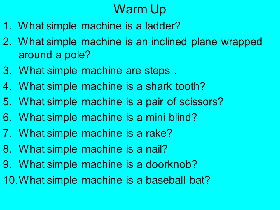 Warm Up 1. What simple machine is a ladder