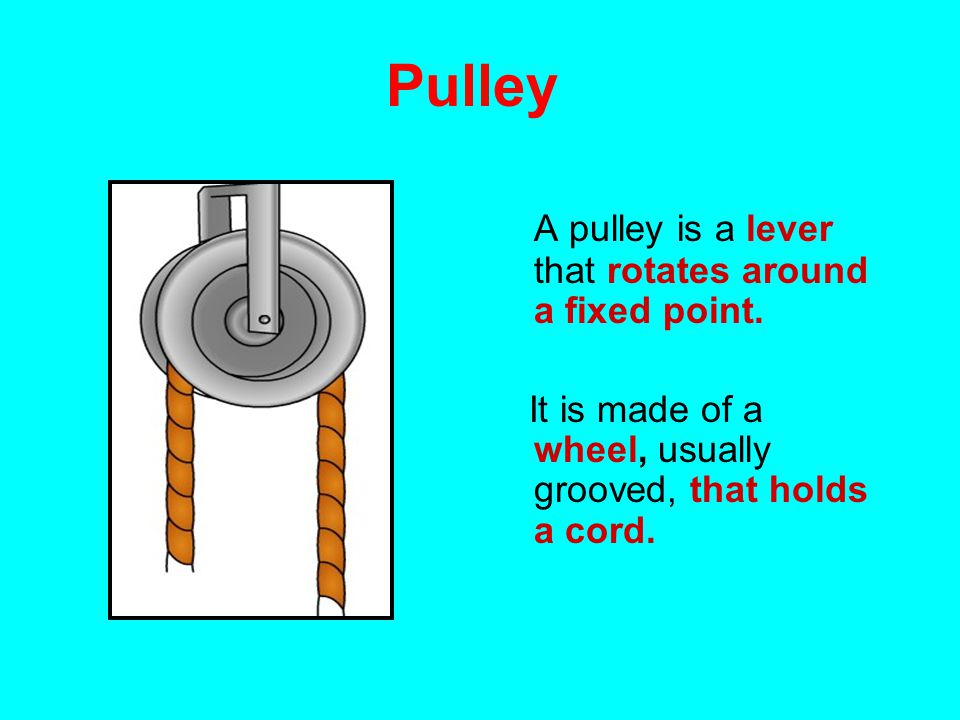 Pulley A pulley is a lever that rotates around a fixed point.