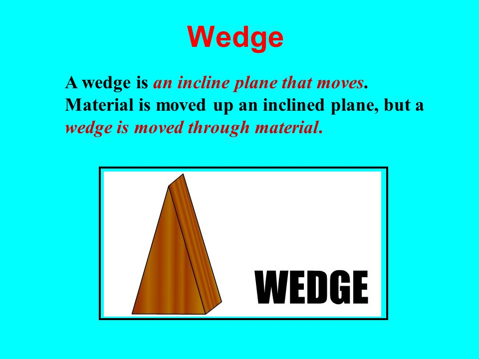 Wedge A wedge is an incline plane that moves.
