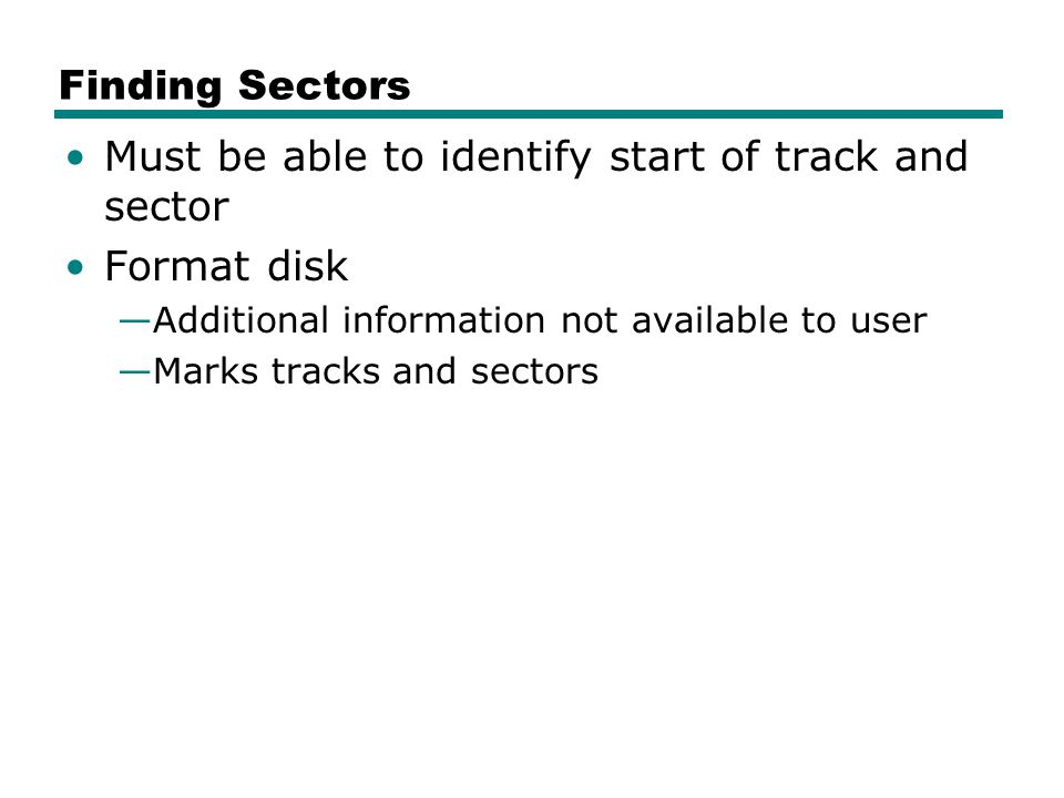 Must be able to identify start of track and sector Format disk