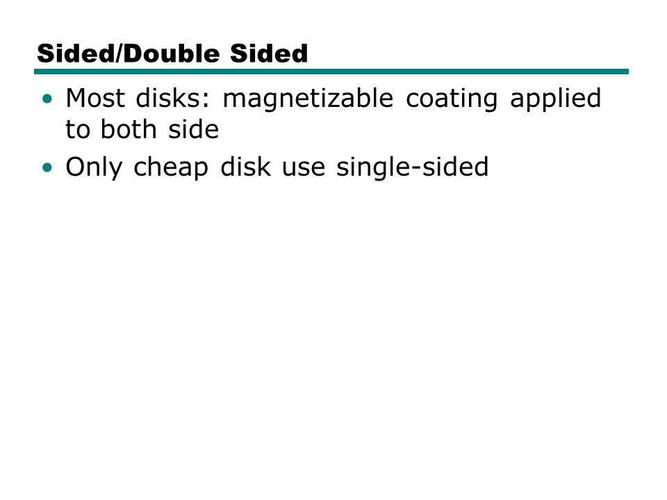 Sided/Double Sided Most disks: magnetizable coating applied to both side.