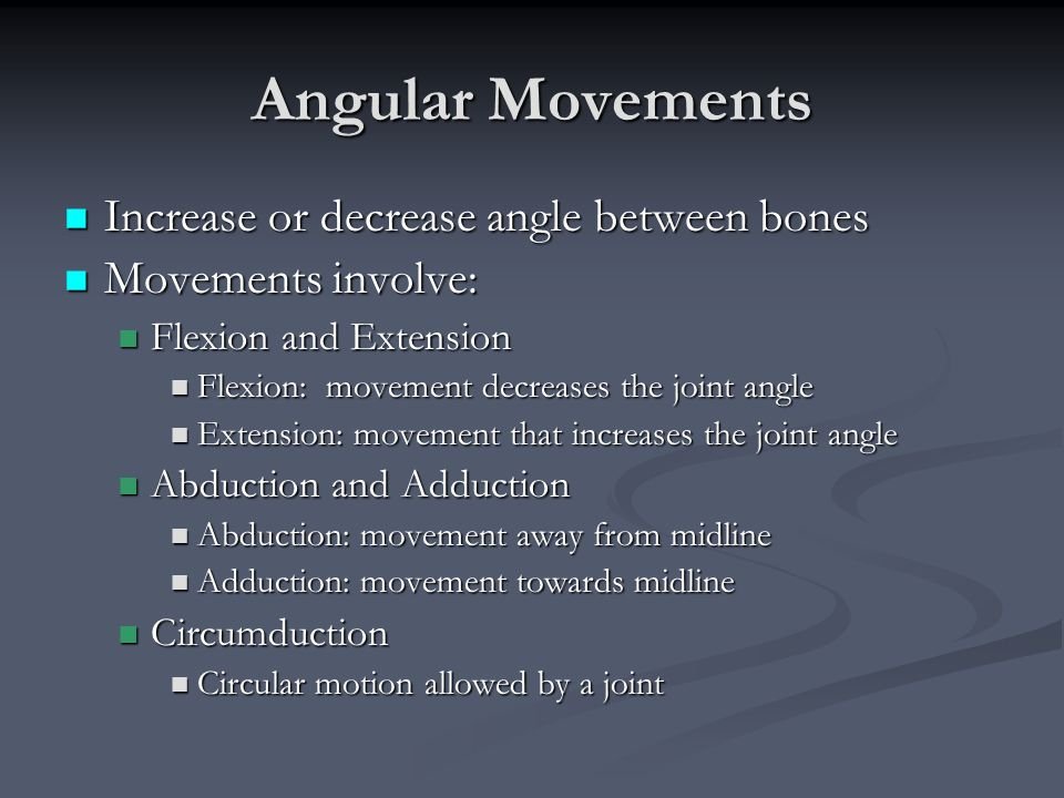 Angular Movements Increase or decrease angle between bones