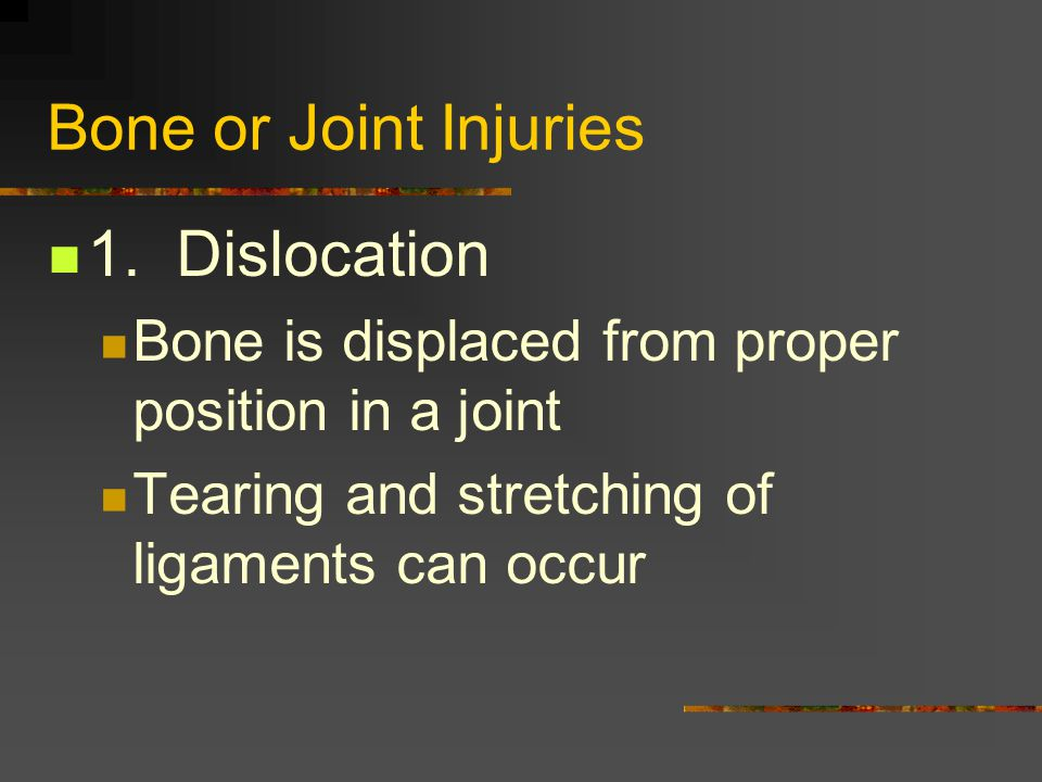 Bone or Joint Injuries 1. Dislocation