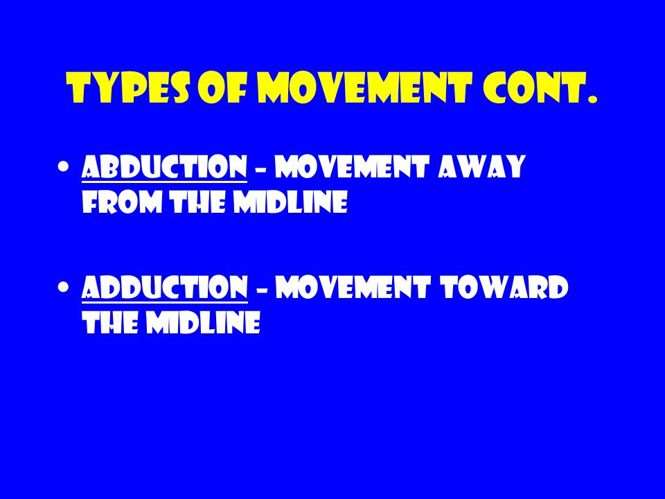 Types of movement cont. Abduction – movement away from the midline