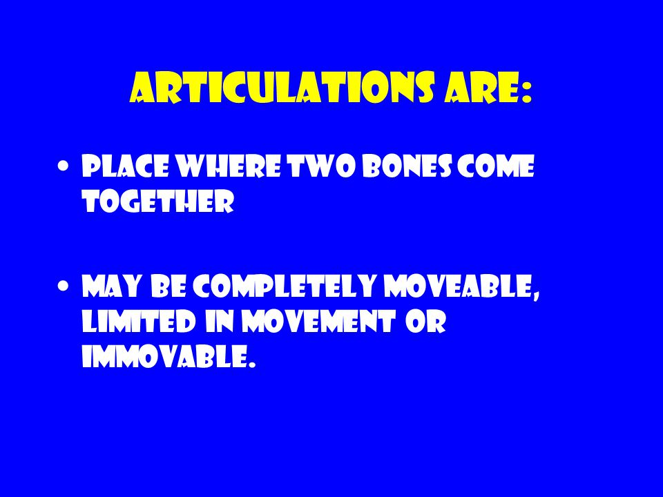 Articulations are: Place where two bones come together