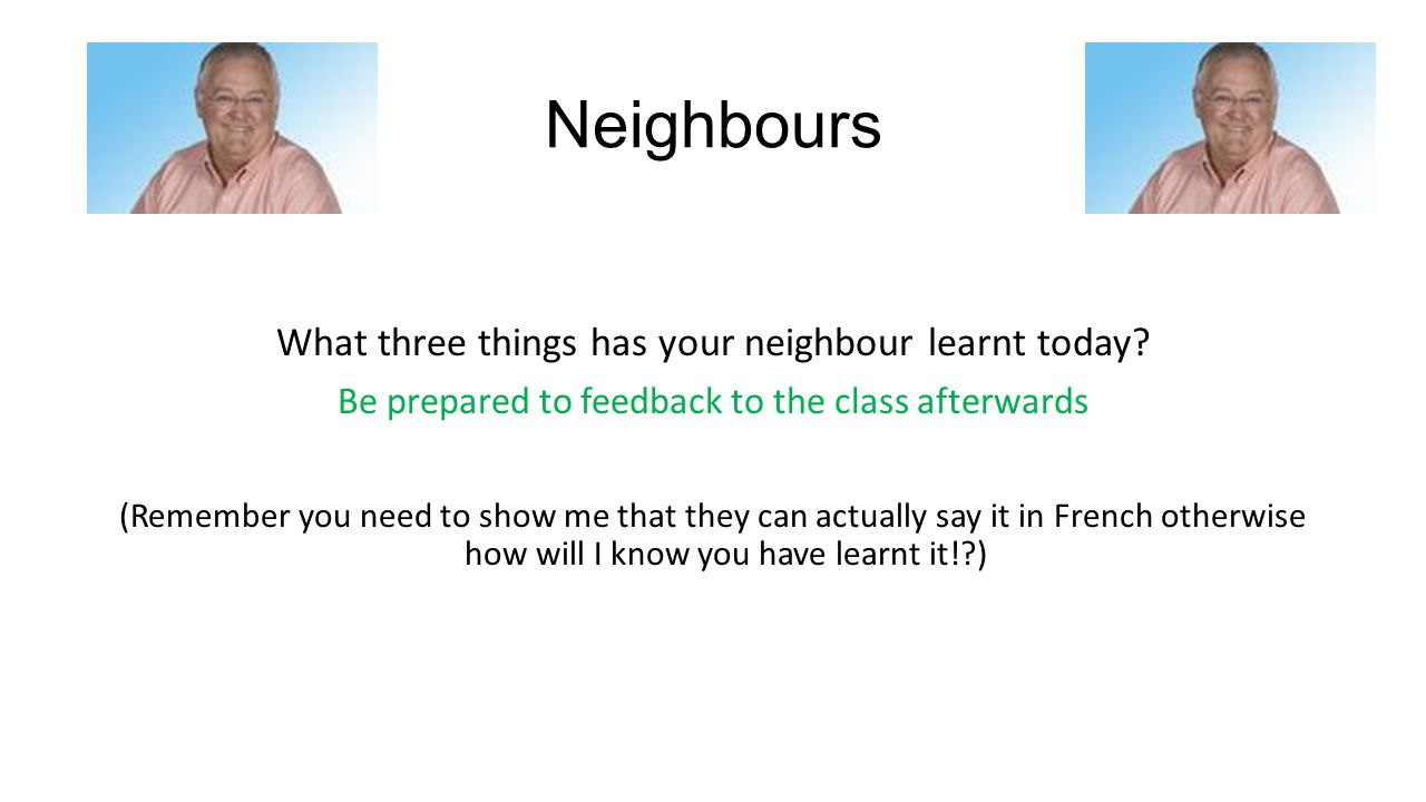Neighbours What three things has your neighbour learnt today