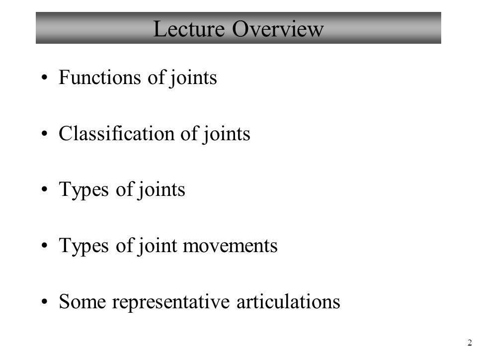 Lecture Overview Functions of joints Classification of joints
