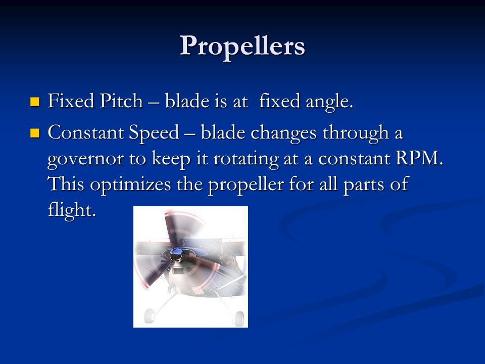 Propellers Fixed Pitch – blade is at fixed angle.