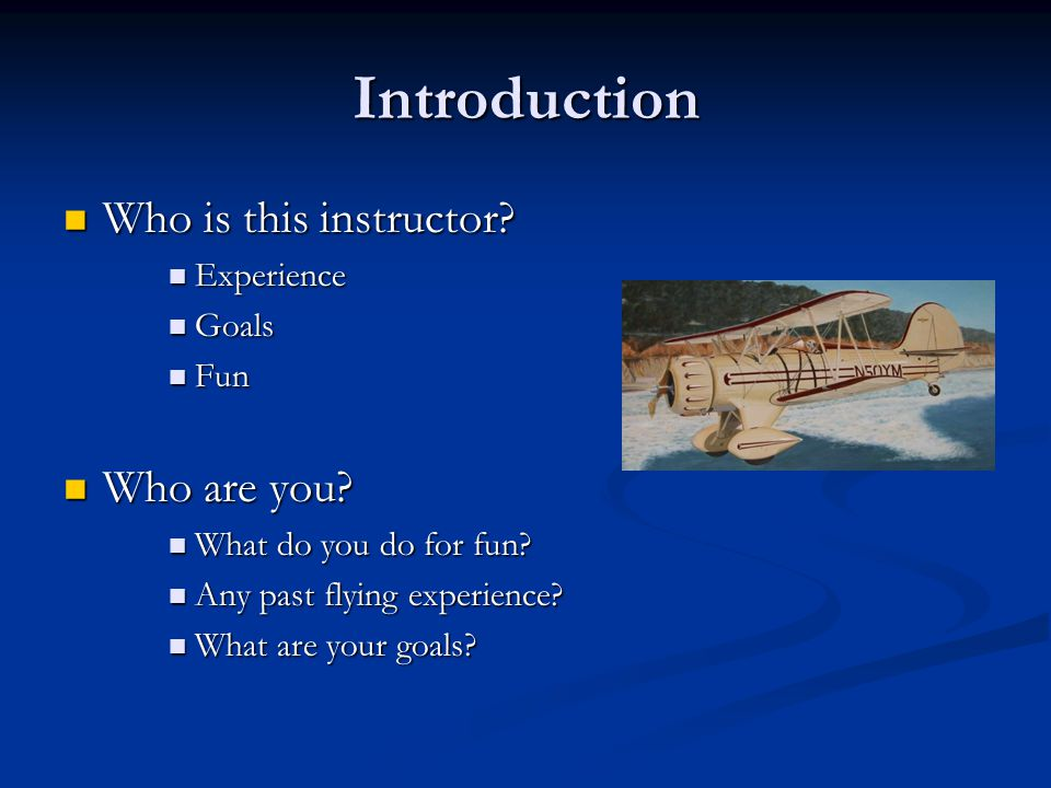 Introduction Who is this instructor Who are you Experience Goals Fun