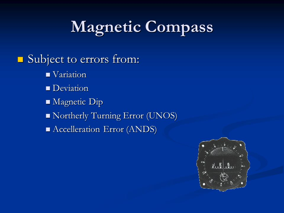 Magnetic Compass Subject to errors from: Variation Deviation