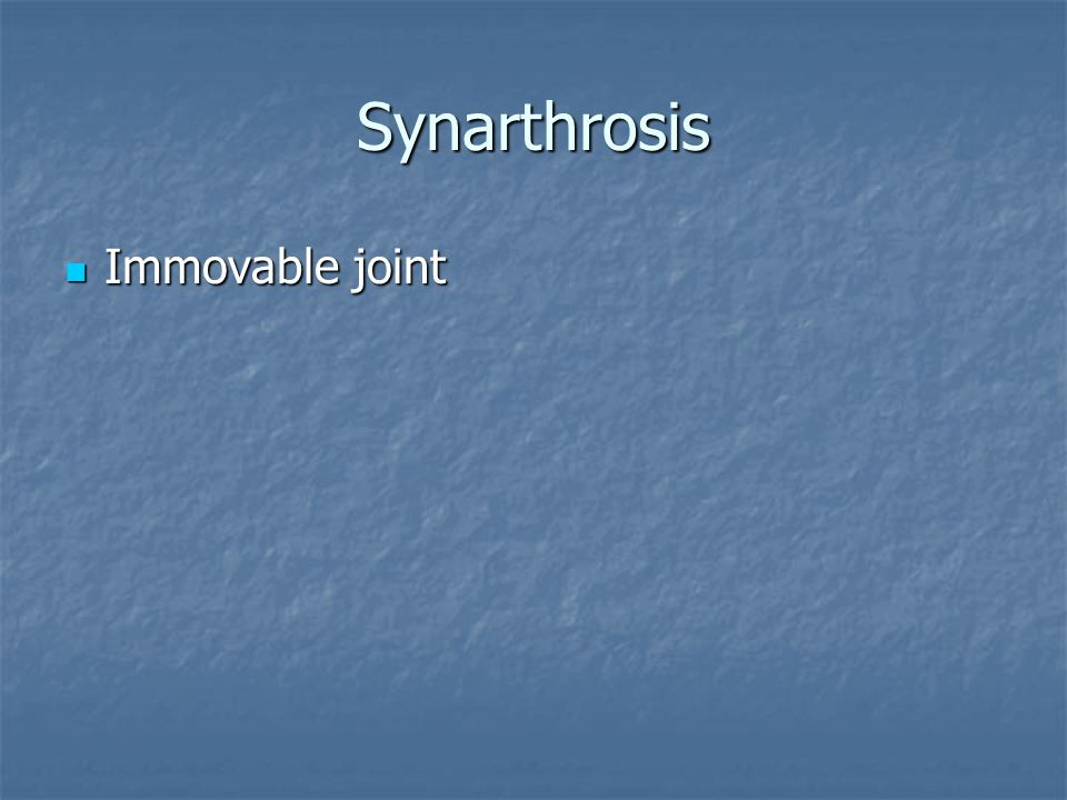 Synarthrosis Immovable joint