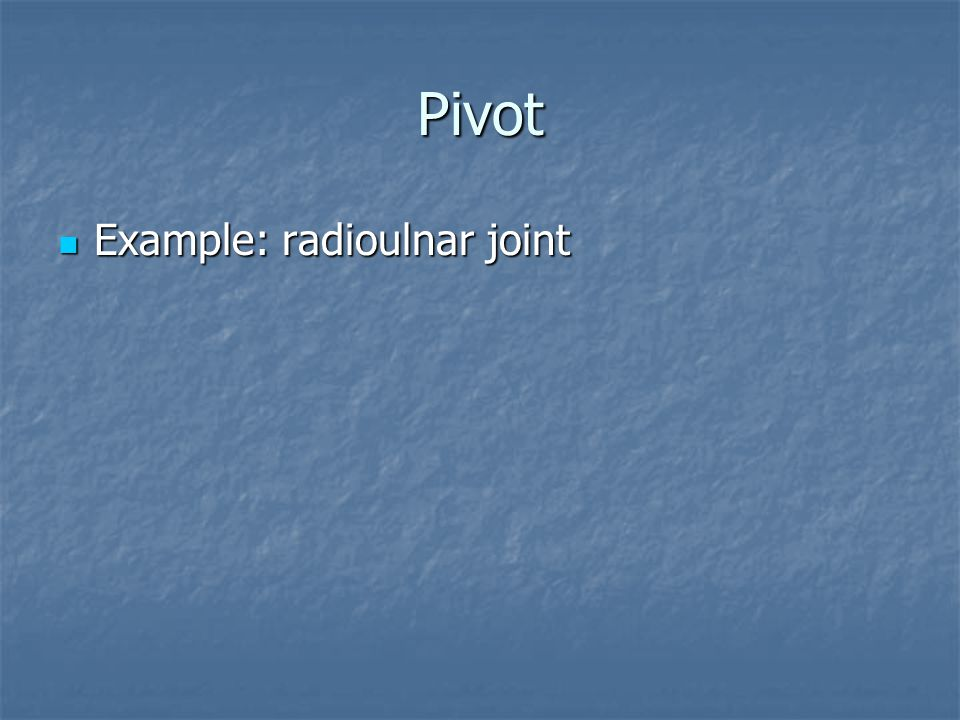 Pivot Example: radioulnar joint