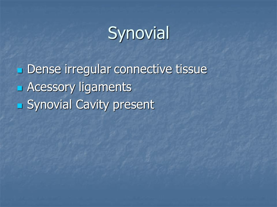 Synovial Dense irregular connective tissue Acessory ligaments