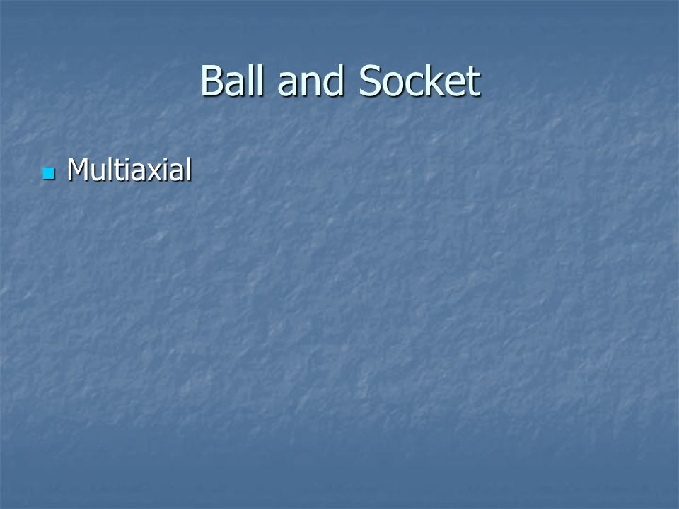 Ball and Socket Multiaxial