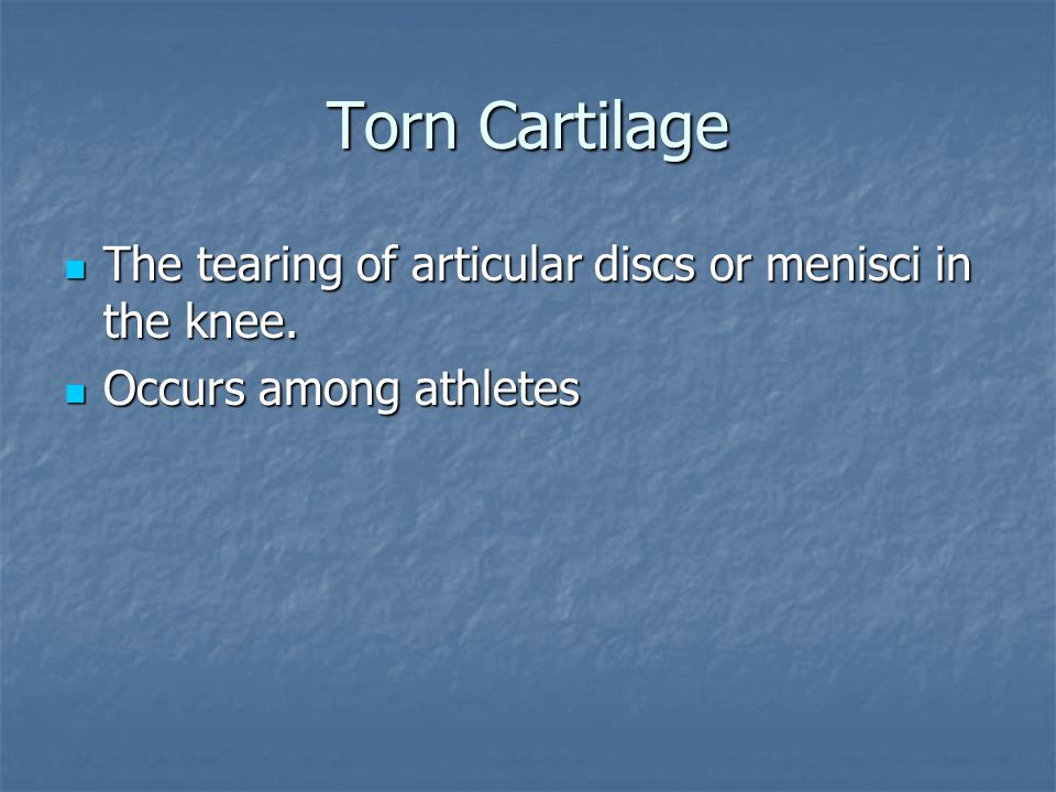 Torn Cartilage The tearing of articular discs or menisci in the knee.