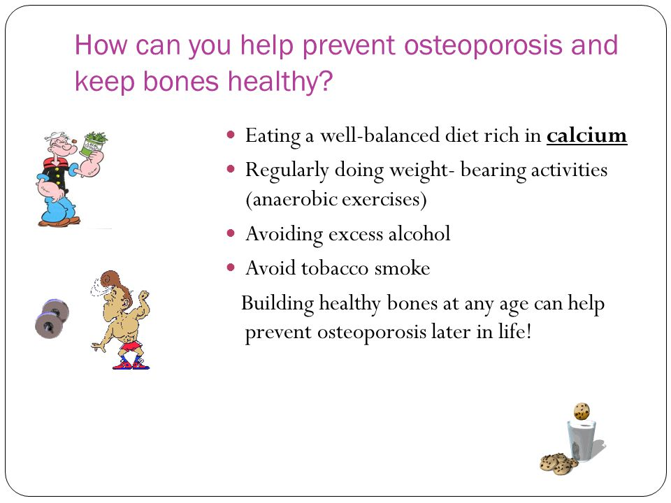 How can you help prevent osteoporosis and keep bones healthy