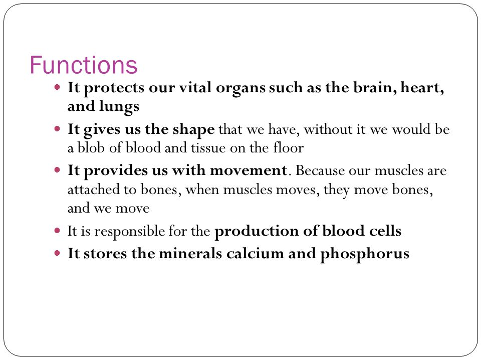 Functions It protects our vital organs such as the brain, heart, and lungs.