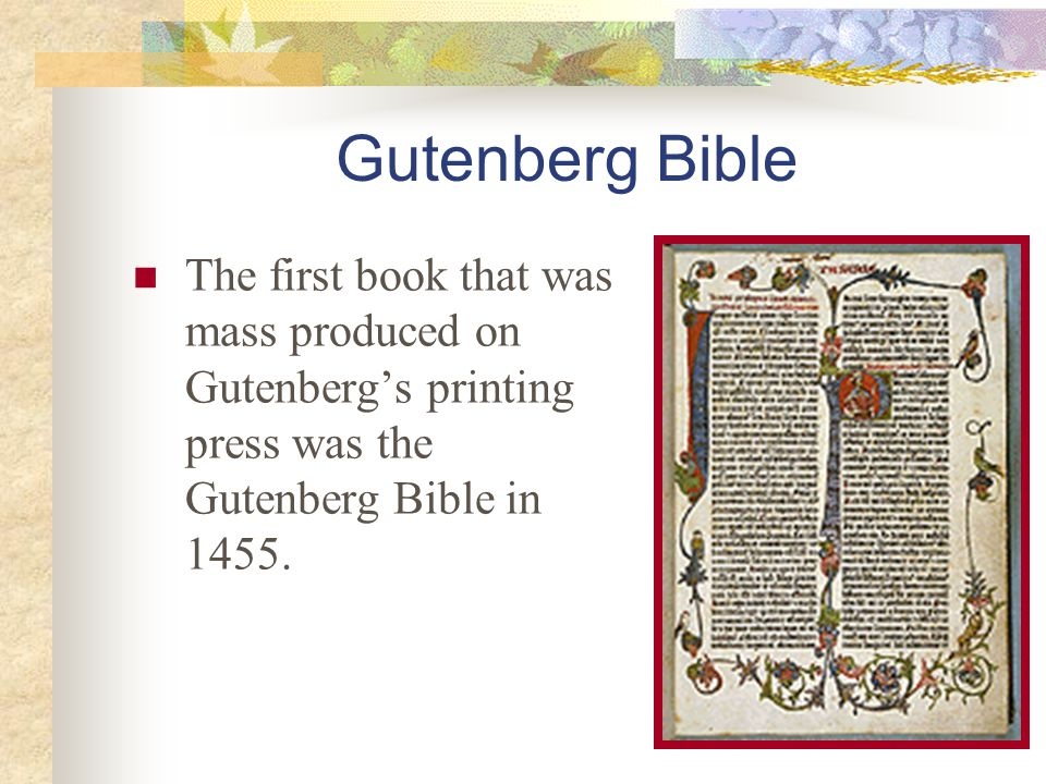 Gutenberg Bible The first book that was mass produced on Gutenberg's printing press was the Gutenberg Bible in 1455.