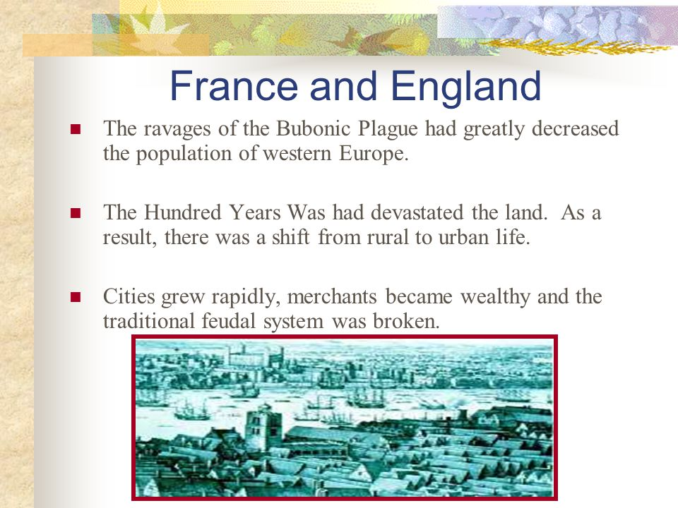 France and England The ravages of the Bubonic Plague had greatly decreased the population of western Europe.