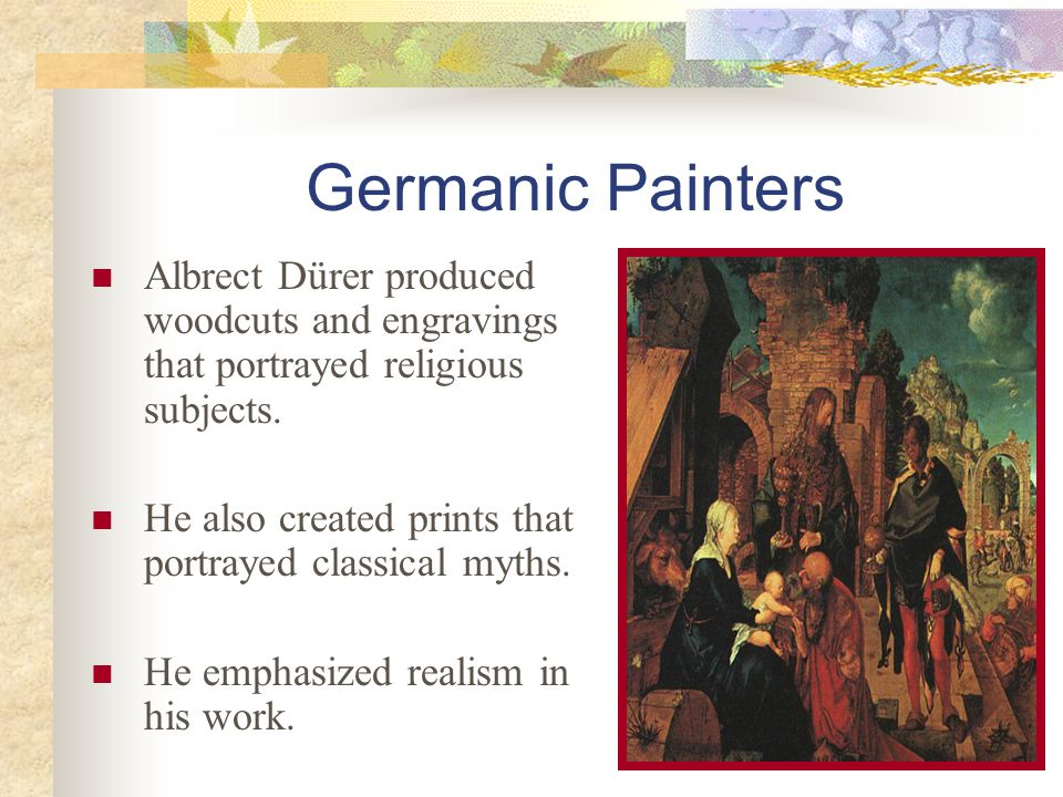Germanic Painters Albrect Dürer produced woodcuts and engravings that portrayed religious subjects.